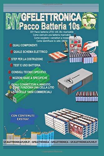 DIY Pacco batteria LITIO 10S 36v ricaricabile,come costruire una batteria ricaricabile: Fascicolo tecnico dedicato alla costruizione FAI DA TE di una ... UTILIZZARE? (GFELETTRONICA TECH, Band 1)