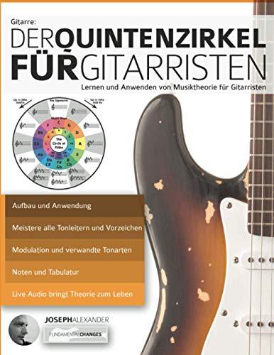 Gitarre: Der Quintenzirkel für Gitarristen: Lernen und Anwenden von Musiktheorie für Gitarristen: Der Quintenzirkel fu¨r Gitarristen (Musiktheorie für Gitarre, Band 2)