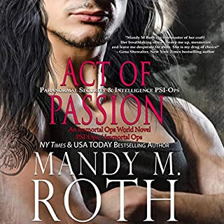 Act of Passion     An Immortal Ops World Novel: Psi-Ops/Immortal Ops, Book 5              By:                                                                                                                                 Mandy M. Roth                               Narrated by:                                                                                                                                 Mason Lloyd                      Length: 6 hrs and 24 mins     1 rating     Overall 5.0