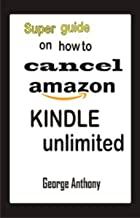 Cancel Amazon Kindle Unlimited Subscription: How to cancel kindle unlimited subscription, how to cancel Amazon prime membership, how to return eBooks on kindle store and lot more (English Edition)