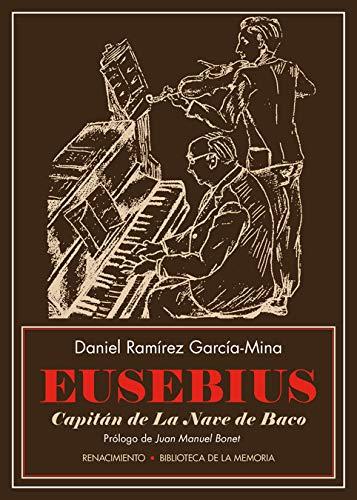 Eusebius, capitán de La Nave de Baco: La música de los treinta entre balas, copas y bajo el mantel (Biblioteca de la Memoria, Serie Menor)