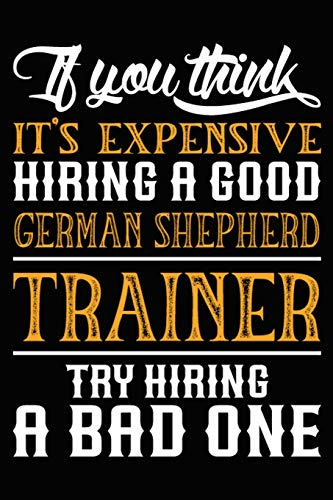If you think it's expensive Hiring a good German Shepherd Trainer Try Hiring A Bad One: German Shepherd Training Log Book gifts. Best Dog Trainer Log ... Cute German Shepherd Trainer Log Book Gifts