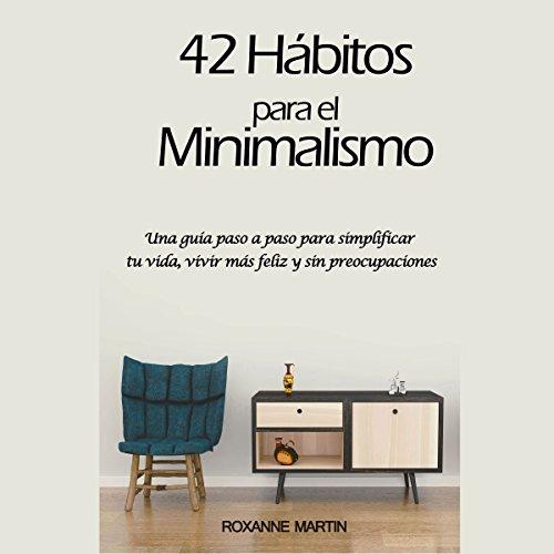 42 Hábitos para el Minimalismo: Una guía pasó a paso para simplificar tu vida, vivir más feliz y sin preocupaciones [42 Habits for Minimalism: A Step-by-Step Guide to Simplify Your Life, Live Happier and Carefree audiobook cover art