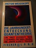 Die Jahrhundertentdeckung: Quantentheorie - Victor F Weisskopf