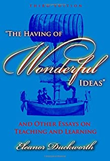 The Having of Wonderful Ideas and Other Essays on Teaching and Learning