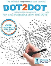 DOT-TO-DOT For Children & Adults Fun and Challenging Join the Dots: The mindful way to relax and unwind (Dot To Dot For Ad...