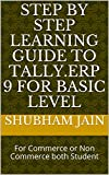 Step by Step Learning Guide to Tally.ERP 9 For Basic Level: For Commerce or Non Commerce both Student (Learn Tally Book 1)