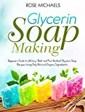 """Glycerin Soap Making: Beginners Guide to 26 Easy """"Melt and Pour Method' Glycerin Soap Recipes Using Only Natural Organic Ingredients (English Edition)"""
