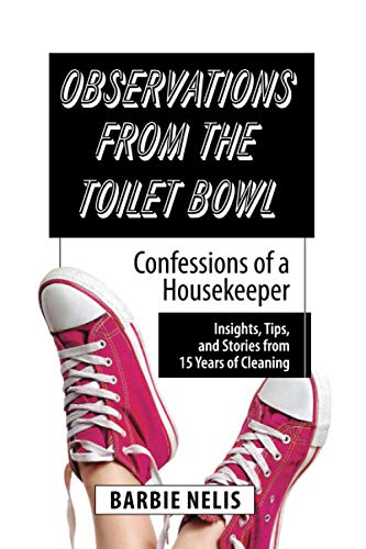 Observations From The Toilet Bowl: Confessions Of A Housekeeper