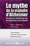 Le mythe de la maladie d'Alzheimer - Ce qu'on ne vous dit pas sur ce diagnostic tant redouté
