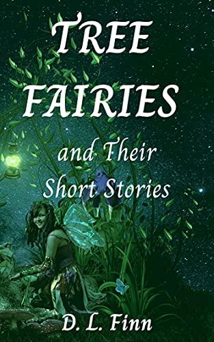 Tree Fairies and Their Short Stories by [D.L. Finn]