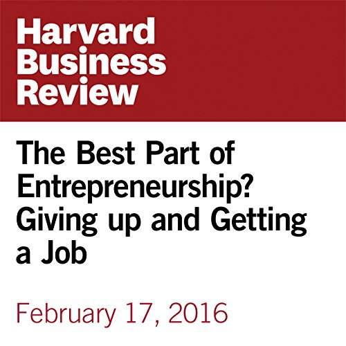 The Best Part of Entrepreneurship? Giving up and Getting a Job copertina