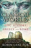 Classical World: An Epic History From Homer To Hadrian