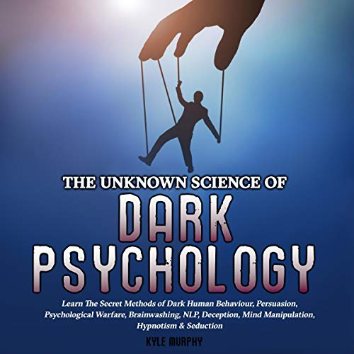 The Unknown Science of Dark Psychology audiobook cover art