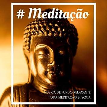 # Meditação: Música de Fundo Relaxante para Meditação & Yoga