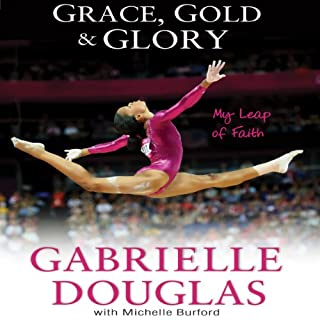 Grace, Gold and Glory     My Leap of Faith              Written by:                                                                                                                                 Gabrielle Douglas,                                                                                        Michelle Burford                               Narrated by:                                                                                                                                 Haleakala Wilson                      Length: 4 hrs and 16 mins     1 rating     Overall 5.0
