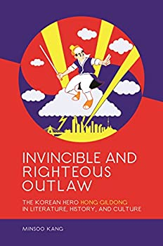 Invincible and Righteous Outlaw: The Korean Hero Hong Gildong in Literature, History, and Culture 0824884310 Book Cover