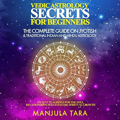Vedic Astrology Secrets for Beginners Audiobook By Manjula Tara cover art