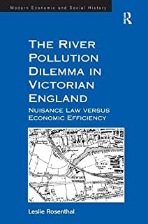The River Pollution Dilemma in Victorian England: Nuisance Law versus Economic Efficiency