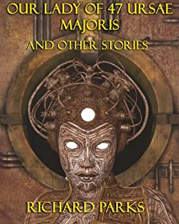 Our Lady of 47 Ursae Majoris and Other Stories by [Richard Parks]