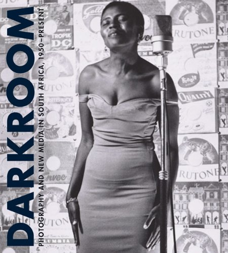 Darkroom: Photography and New Media in South Africa, 1950 to the Present