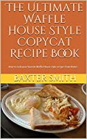 Image: The Ultimate Waffle House Style Copycat Recipe Book: How to cook your favorite Waffle House style recipes from Home! | Kindle Edition | by Baxter Smith (Author). Publication date: March 22, 2018