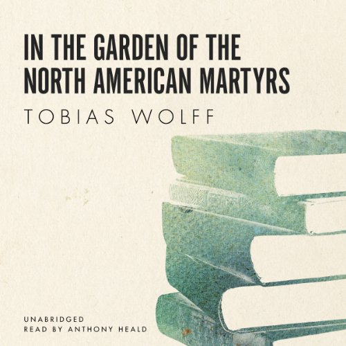 In the Garden of the North American Martyrs Audiobook By Tobias Wolff cover art