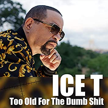 Too Old For The Dumb Shit