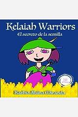 Kelaiah Warriors: El secreto de la semilla (Volume 1) (Spanish Edition) Paperback