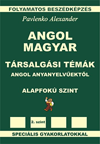 Angol-Magyar, Tarsalgasi Temak, angol anyanyelvuektol, Alapfoku Szint (English-Hungarian, Conversational Topics, Pre-Intermediate Level): English-Hungarian ... Fluency Practice Book 3) (English Edition)