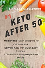 Keto After 50: #1 Keto Handbook:We made this easy. Meal Plans-Recipes all designed for your success. Simple. Sure. Solutions. Solving Keto with Quick ... and Fulfilling Weight-Loss Results. (33HSE)