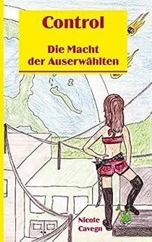 Control - Die Macht der Auserwählten (German Edition) by [Nicole Cavegn]