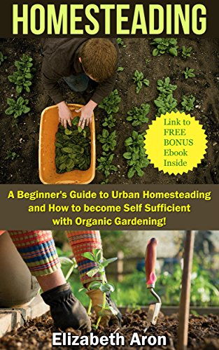 Homesteading: A Beginner's Guide to Urban Homesteading and How to Become...
