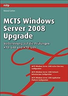 MCTS Windows Server 2008 Upgrade: Vorbereitung auf die Prüfungen # 70-648 und # 70-649: Die optimale Prüfungsvorbereitung. Prüfungen # 70-648, # 70-649