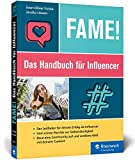 Fame!: Das Handbuch für Influencer. Der Leitfaden zum Erfolg: Baue Deine Community auf und verdiene Geld mit Deinem Content. Komplett in Farbe