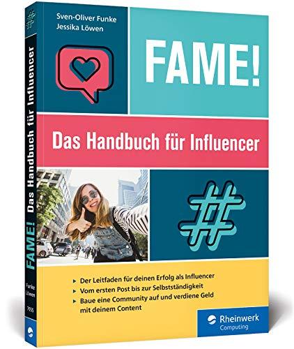 Fame!: Das Handbuch für Influencer. Der Leitfaden zum Erfolg: Baue...