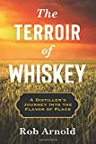 The Terroir of Whiskey: A Distiller's Journey Into the Flavor of Place (Arts and Traditions of the Table: Perspectives on Culinary History)
