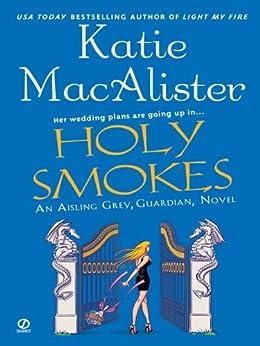 "Holy Smokes: An Aisling Grey, Guardian, Novel (""Aisling Grey, Guardian, Novel"" Book 4) by [Katie Macalister]"