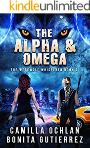 The Alpha & Omega: An Urban Fantasy With Bite (The Werewolf Whisperer Series Book 2)