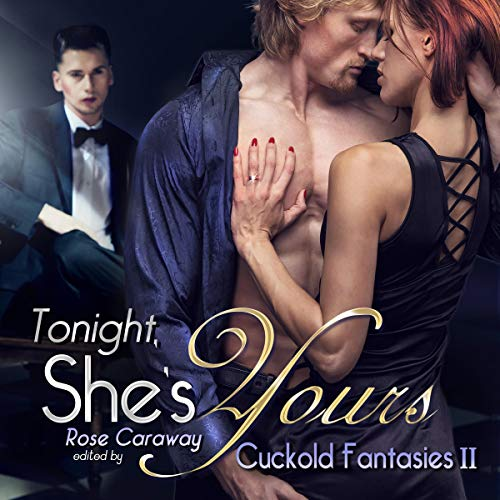 Tonight, She's Yours: Cuckold Fantasies II                   By:                                                                                                                                 Rose Caraway,                                                                                        Janie James,                                                                                        Dylan McEwan,                   and others                          Narrated by:                                                                                                                                 Rose Caraway,                                                                                        Big Daddy,                                                                                        Jade A. Waters,                   and others                 Length: 7 hrs and 24 mins     4 ratings     Overall 4.5