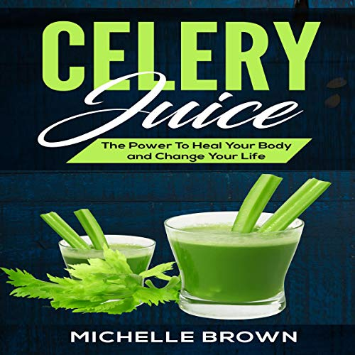 Celery Juice: The Power to Heal Your Body and Change Your Life Titelbild