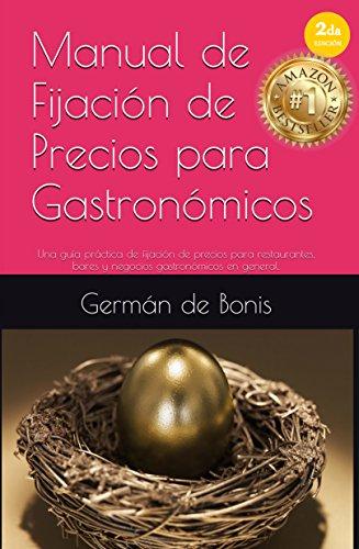 Manual de Fijación de Precios para Gastronómicos: Una guía práctica de fijación de precios para restaurantes, bares y negocios gastronómicos en general. (Spanish Edition)