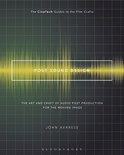 Post Sound Design: The Art and Craft of Audio Post Production for the Moving Image