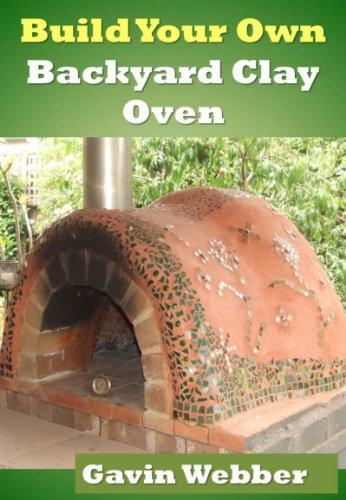 Build Your Own Backyard Clay Oven by [Gavin Webber, Kim  Webber]