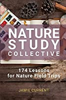 Nature Study Collective: 174 Lessons for Nature Field Trips
