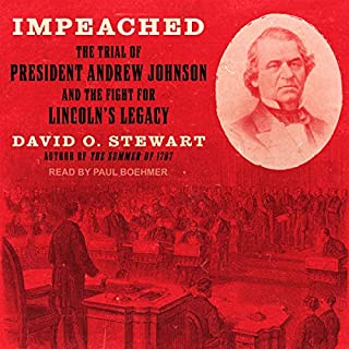 Impeached     The Trial of President Andrew Johnson and the Fight for Lincoln's Legacy              By:                                                                                                                                 David O. Stewart                               Narrated by:                                                                                                                                 Paul Boehmer                      Length: 15 hrs and 32 mins     7 ratings     Overall 4.4