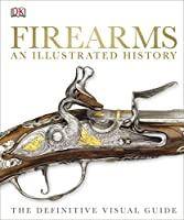 Firearms An Illustrated History: The Definitive Visual Guide (Dk)