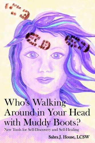Who's Walking Around in Your Head with Muddy Boots?: New Tools for Self-Discovery and Self-Healing