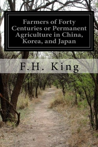 Farmers of Forty Centuries or Permanent Agriculture in China, Korea, and Japan
