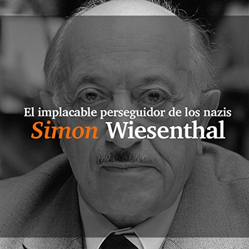 Simon Wiesenthal: El implacable perseguidor de los nazis [Simon Wiesenthal: The Relentless Pursuer of Nazis] audiobook cover art